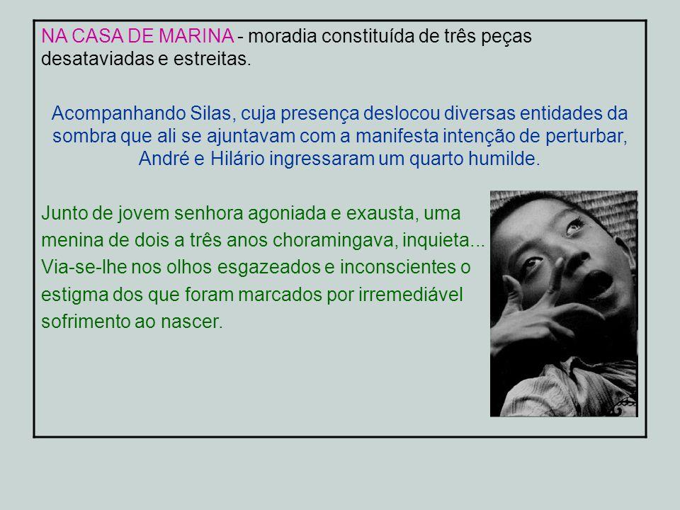 NA CASA DE MARINA - moradia constituída de três peças desataviadas e estreitas.