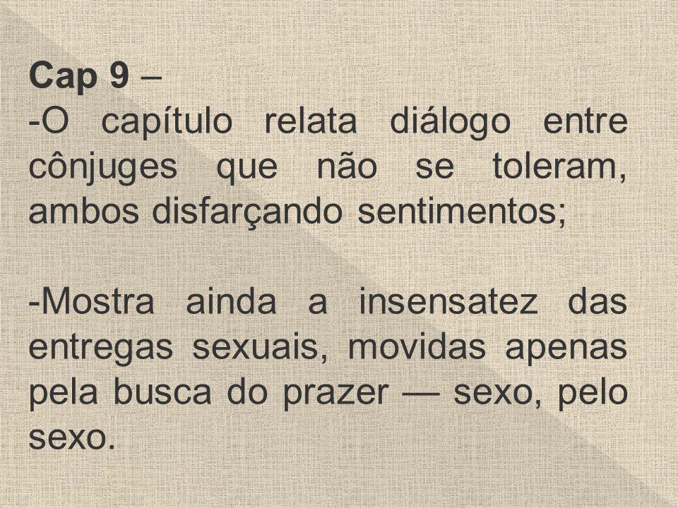 Cap 9 – O capítulo relata diálogo entre cônjuges que não se toleram, ambos disfarçando sentimentos;