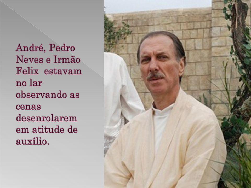 André, Pedro Neves e Irmão Felix estavam no lar observando as cenas desenrolarem em atitude de auxílio.