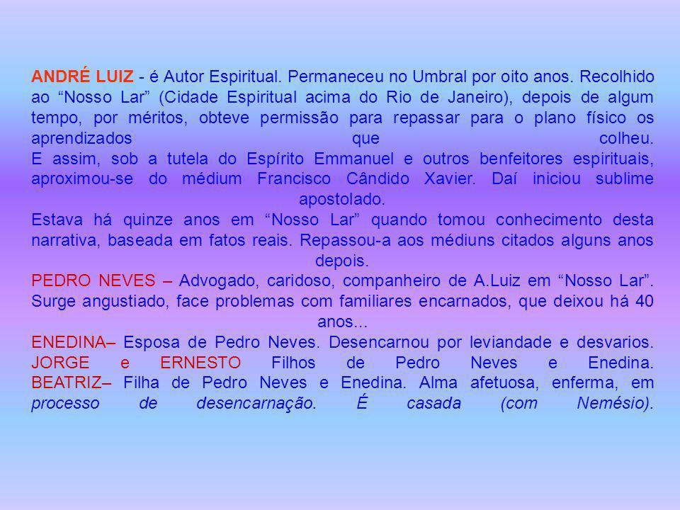 ANDRÉ LUIZ - é Autor Espiritual. Permaneceu no Umbral por oito anos
