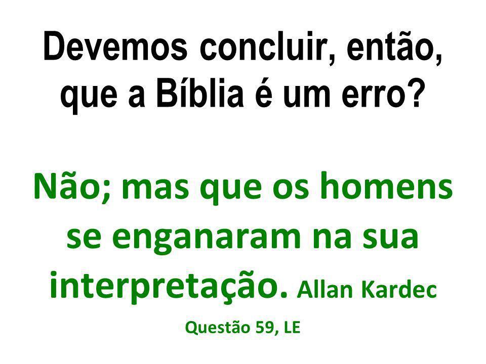 Devemos concluir, então, que a Bíblia é um erro