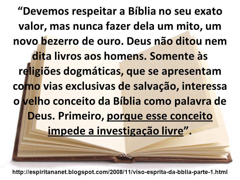 Devemos respeitar a Bíblia no seu exato valor, mas nunca fazer dela um mito, um novo bezerro de ouro.