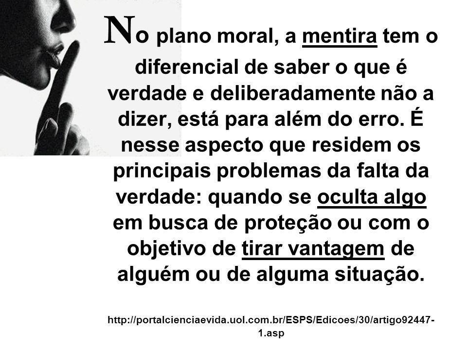 No plano moral, a mentira tem o diferencial de saber o que é verdade e deliberadamente não a dizer, está para além do erro.