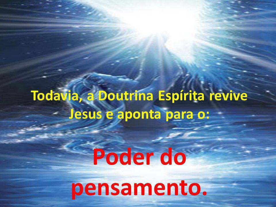Todavia, a Doutrina Espírita revive Jesus e aponta para o: