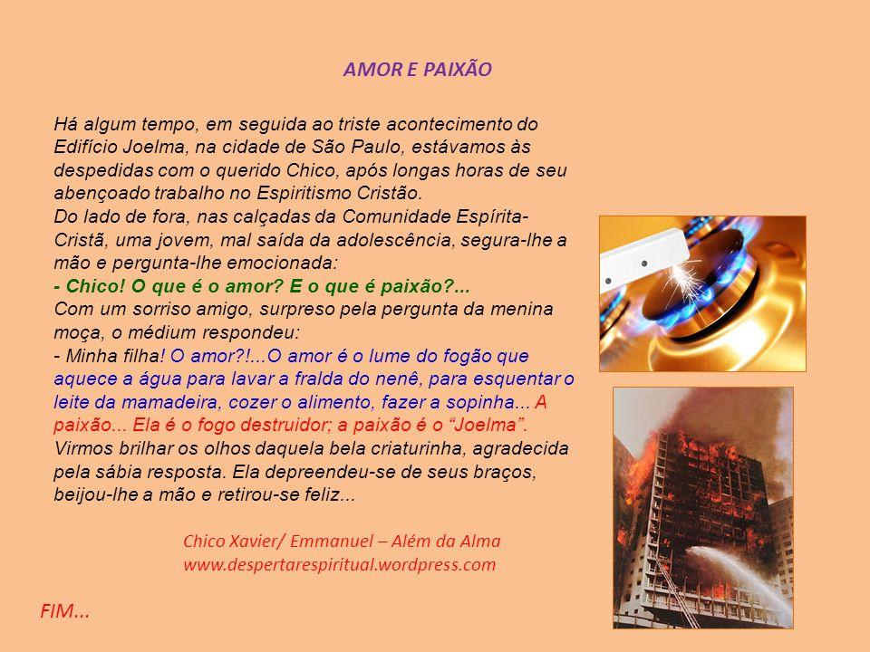 AMOR E PAIXÃOHá algum tempo, em seguida ao triste acontecimento do. Edifício Joelma, na cidade de São Paulo, estávamos às.