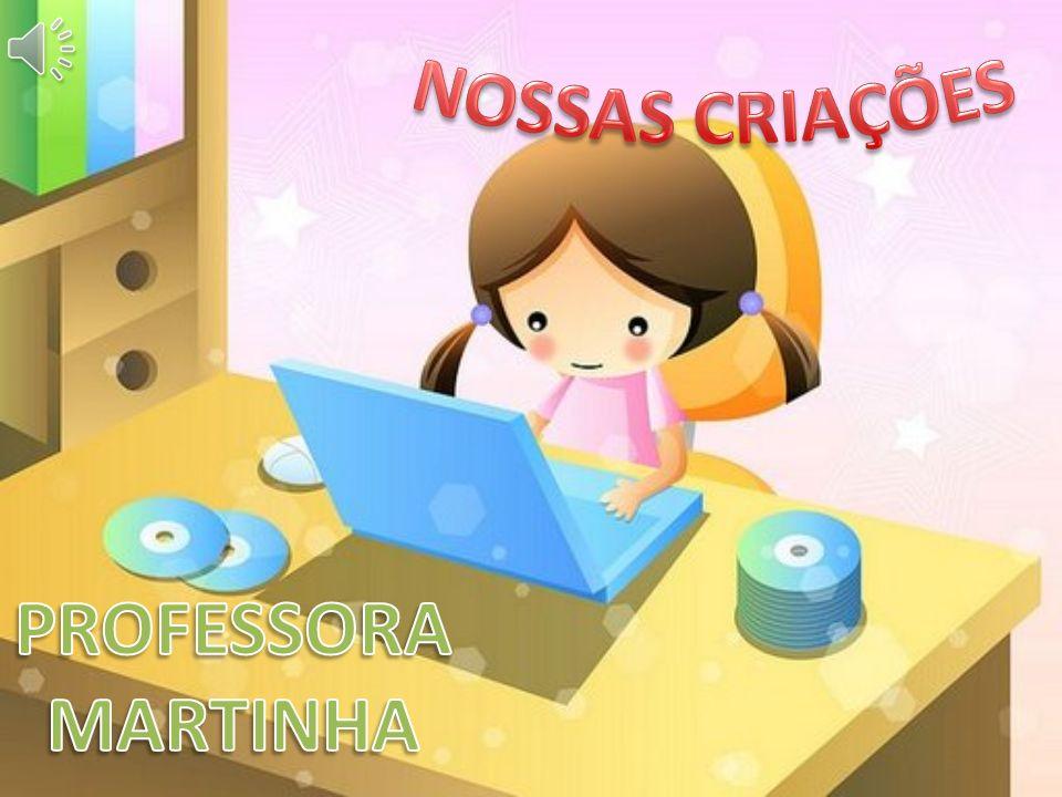 NOSSAS CRIAÇÕES PROFESSORA MARTINHA