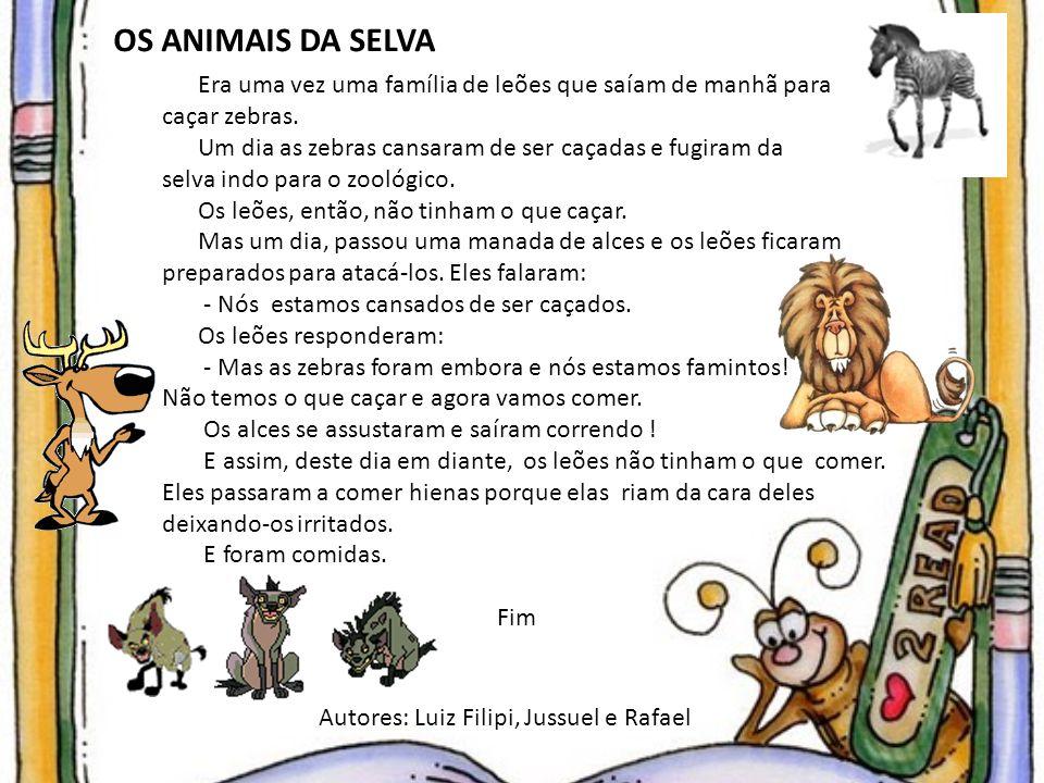 OS ANIMAIS DA SELVA Era uma vez uma família de leões que saíam de manhã para. caçar zebras. Um dia as zebras cansaram de ser caçadas e fugiram da.