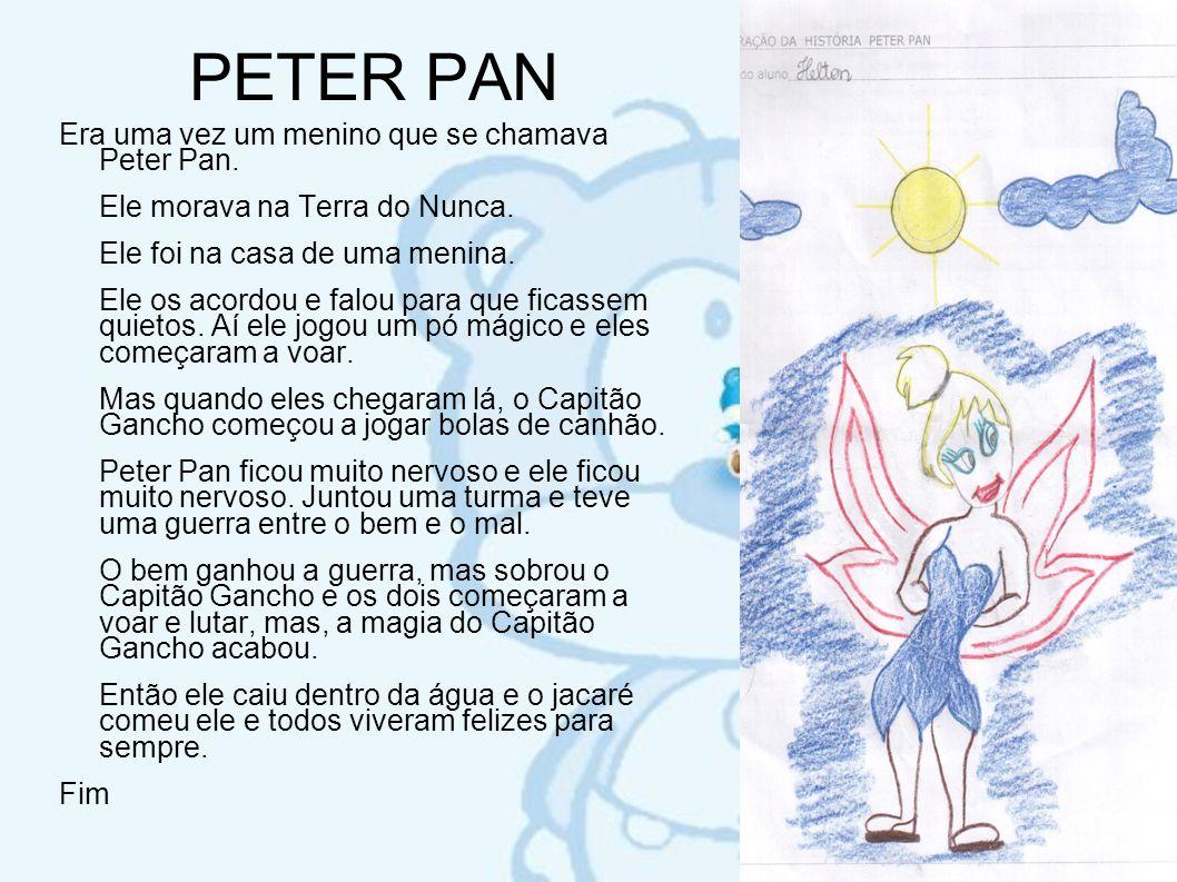 PETER PAN Era uma vez um menino que se chamava Peter Pan.