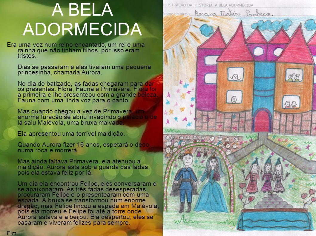 A BELA ADORMECIDA Era uma vez num reino encantado, um rei e uma rainha que não tinham filhos, por isso eram tristes.