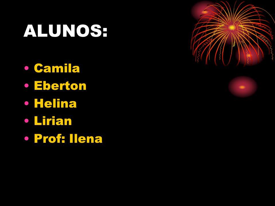 ALUNOS: Camila Eberton Helina Lirian Prof: Ilena