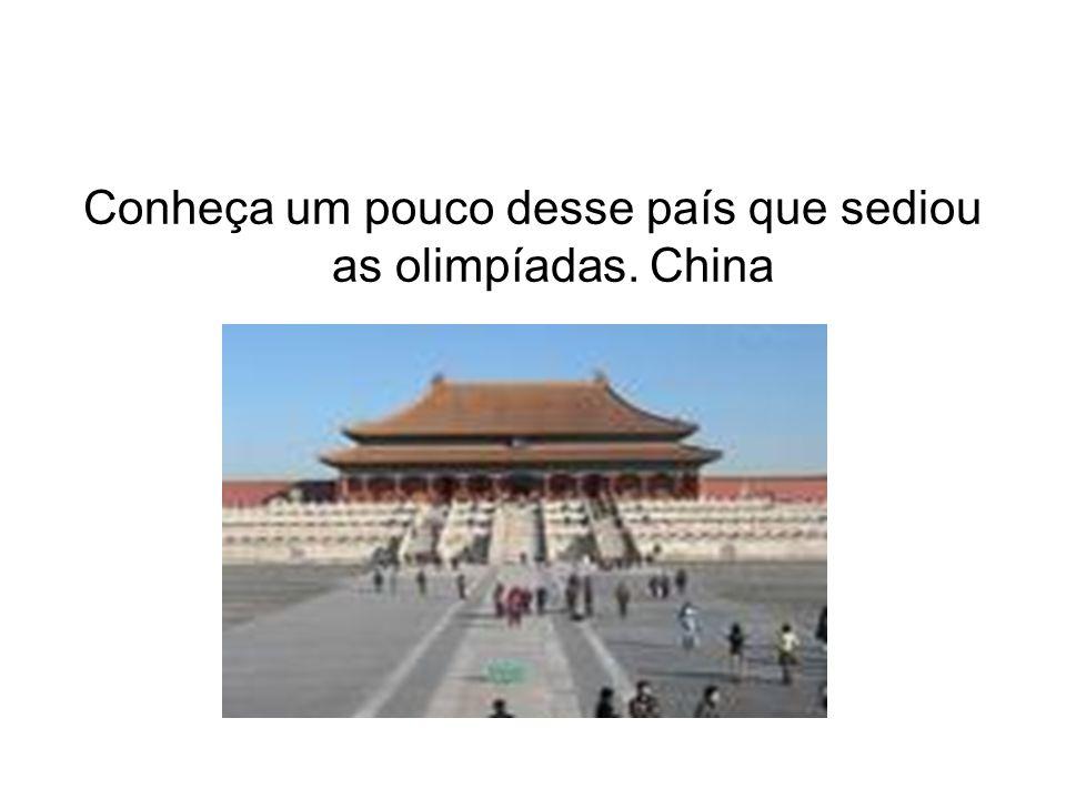 Conheça um pouco desse país que sediou as olimpíadas. China