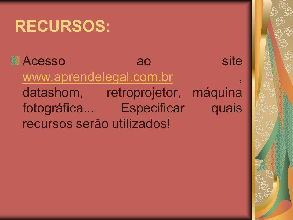 RECURSOS:Acesso ao site www.aprendelegal.com.br , datashom, retroprojetor, máquina fotográfica...