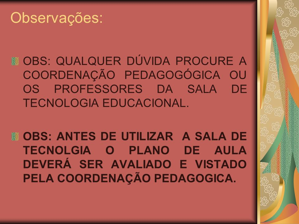 Observações:OBS: QUALQUER DÚVIDA PROCURE A COORDENAÇÃO PEDAGOGÓGICA OU OS PROFESSORES DA SALA DE TECNOLOGIA EDUCACIONAL.
