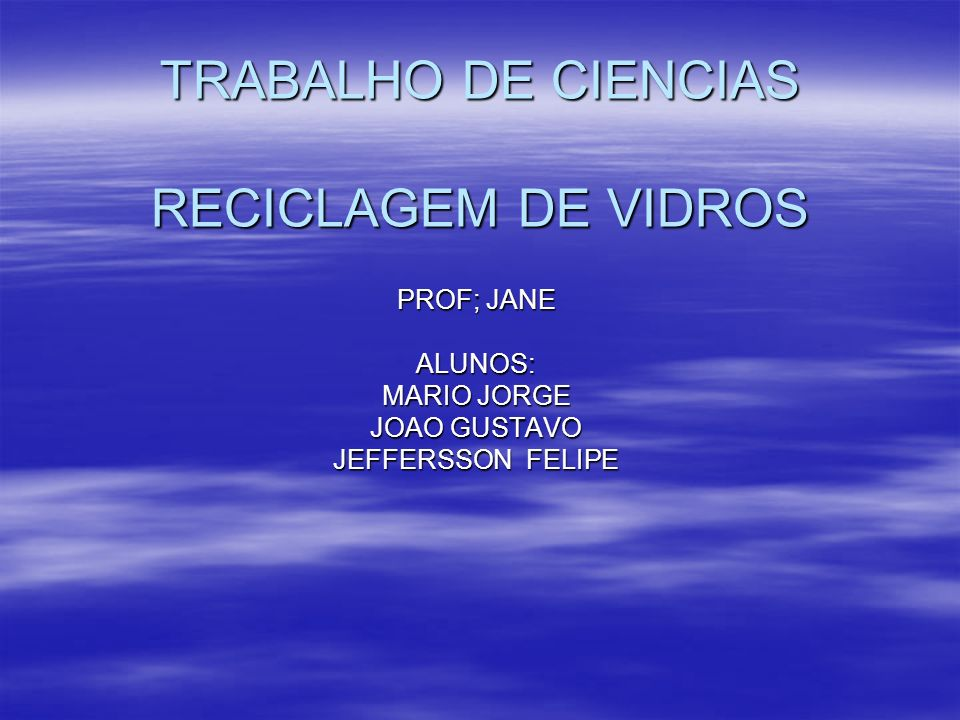 TRABALHO DE CIENCIAS RECICLAGEM DE VIDROS