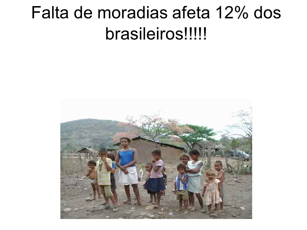 Falta de moradias afeta 12% dos brasileiros!!!!!