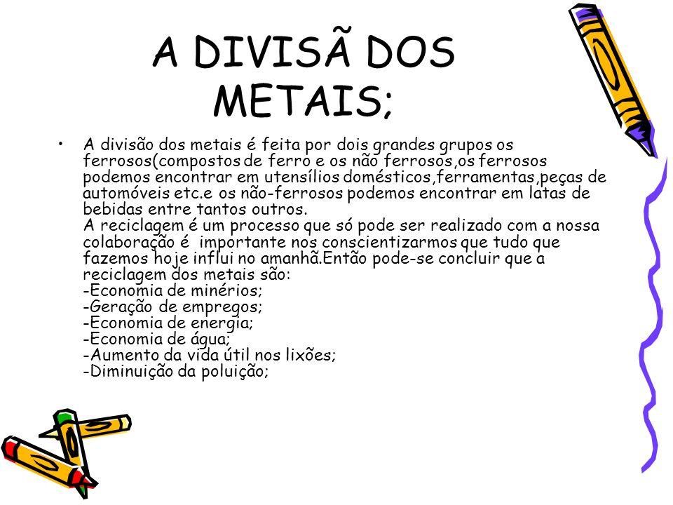 A DIVISÃ DOS METAIS;