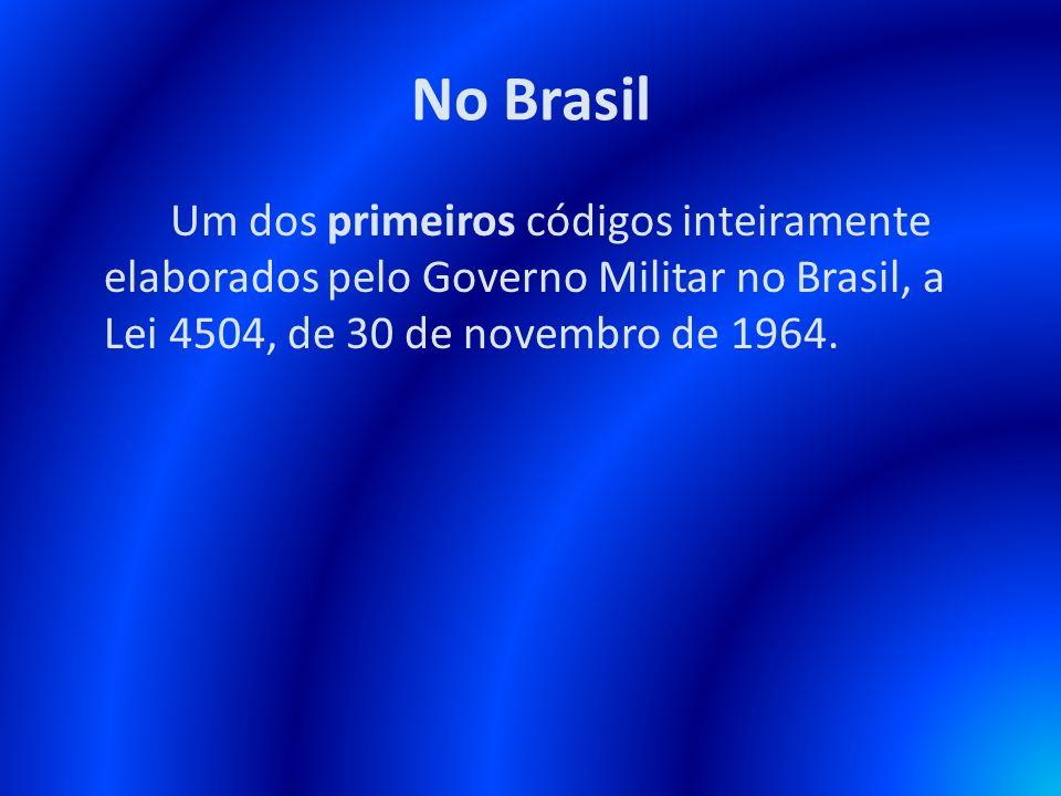 No BrasilUm dos primeiros códigos inteiramente elaborados pelo Governo Militar no Brasil, a Lei 4504, de 30 de novembro de 1964.