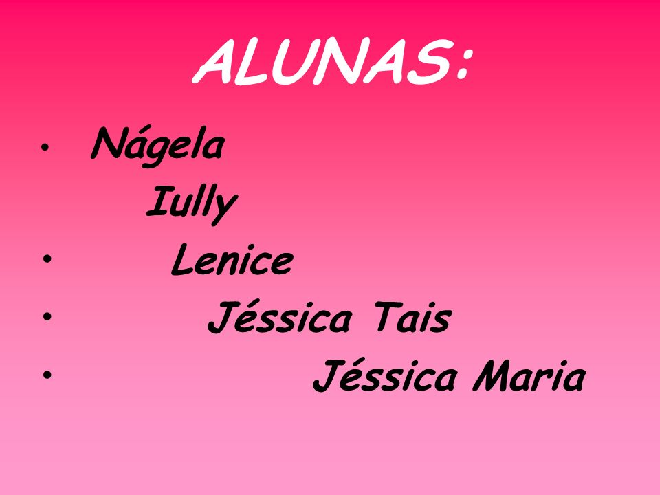 ALUNAS: Nágela Iully Lenice Jéssica Tais Jéssica Maria