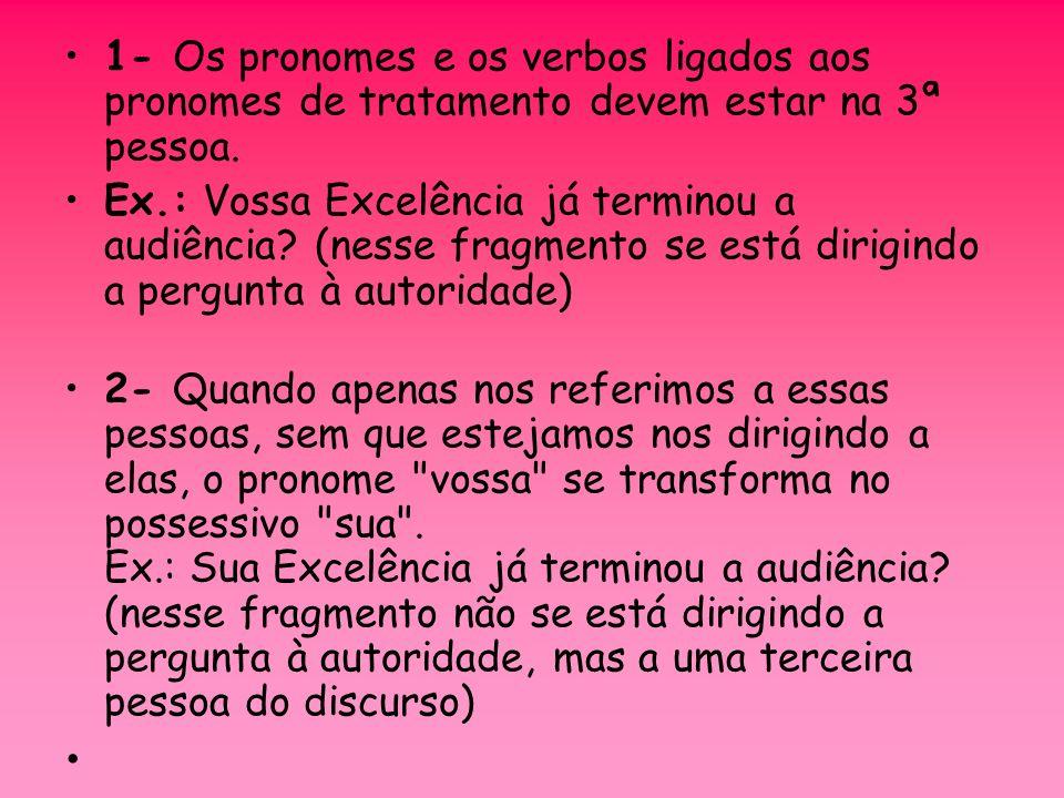 1- Os pronomes e os verbos ligados aos pronomes de tratamento devem estar na 3ª pessoa.