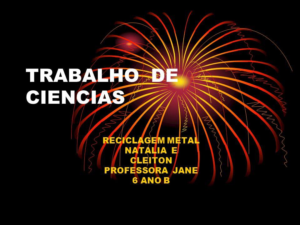 RECICLAGEM METAL NATALIA E CLEITON PROFESSORA JANE 6 ANO B