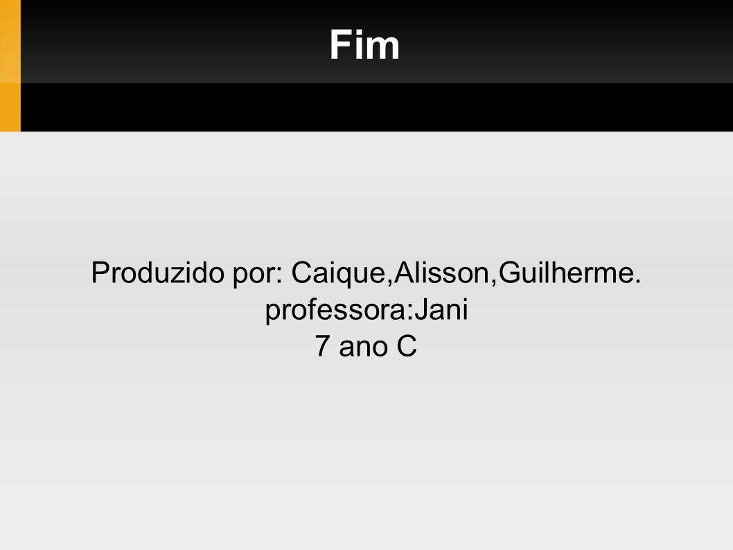 Produzido por: Caique,Alisson,Guilherme. professora:Jani 7 ano C