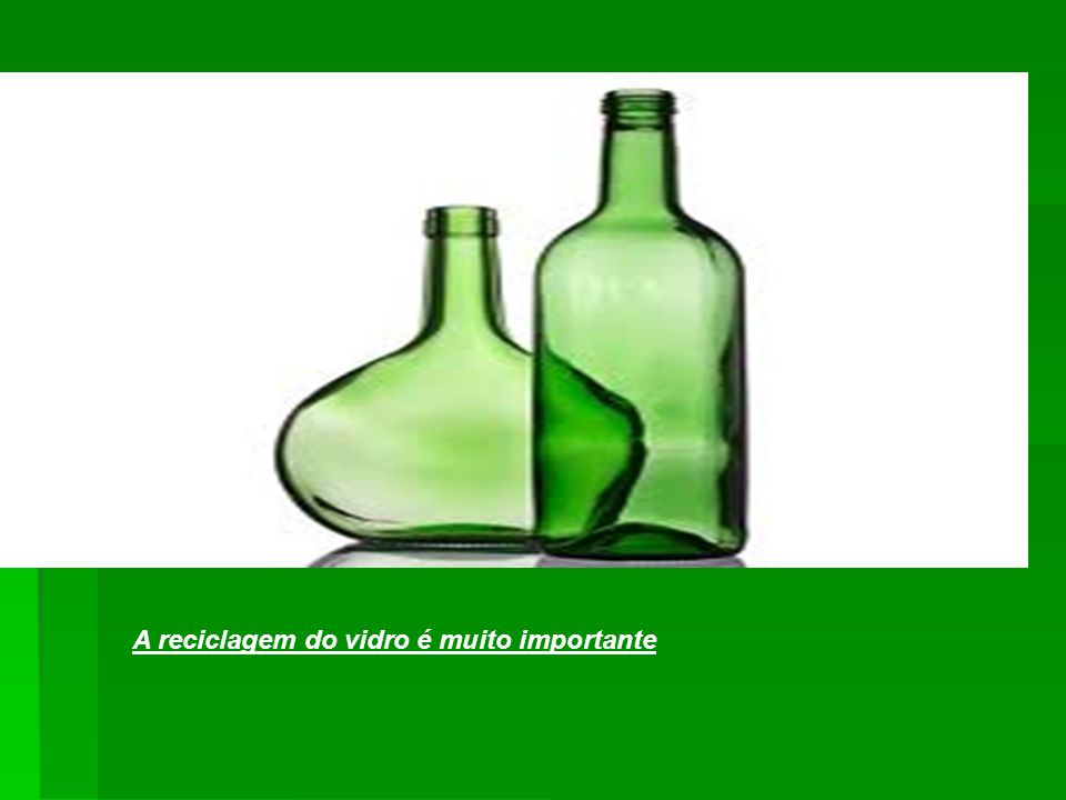 A reciclagem do vidro é muito importante