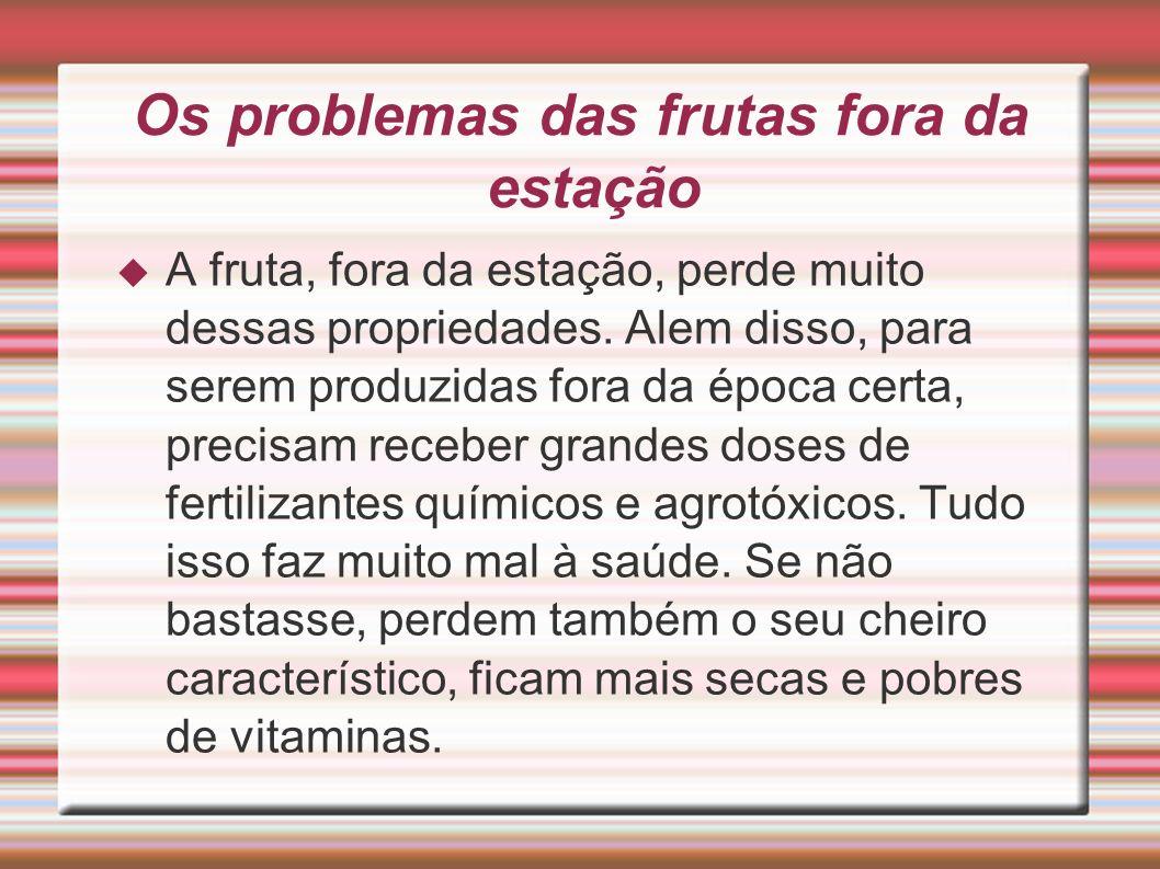 Os problemas das frutas fora da estação