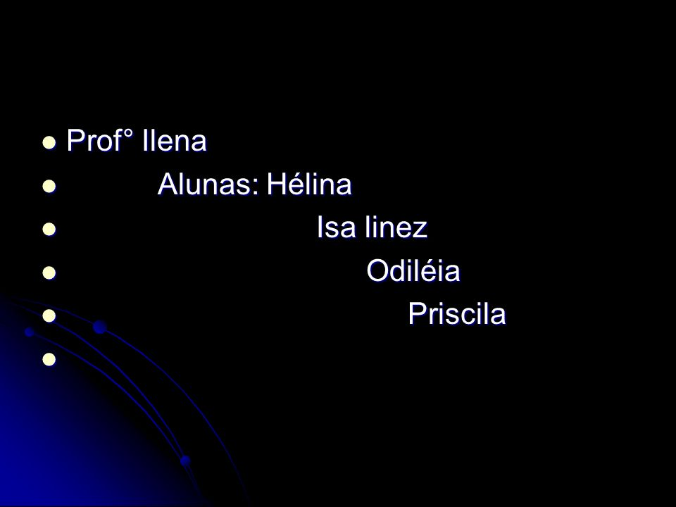 Prof° Ilena Alunas: Hélina Isa linez Odiléia Priscila