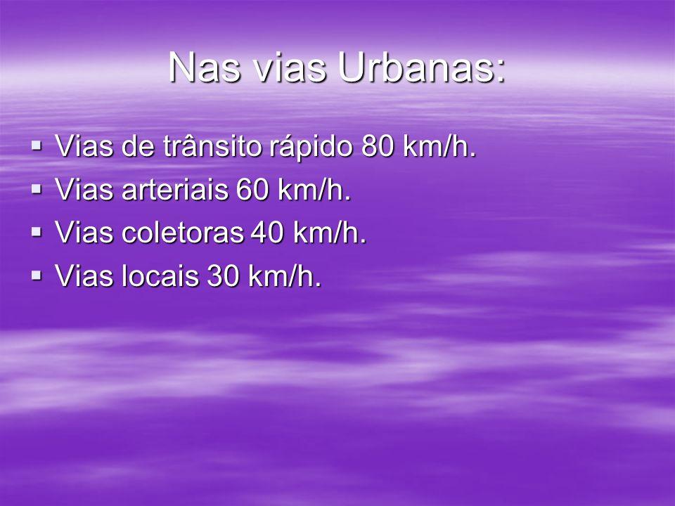 Nas vias Urbanas: Vias de trânsito rápido 80 km/h.