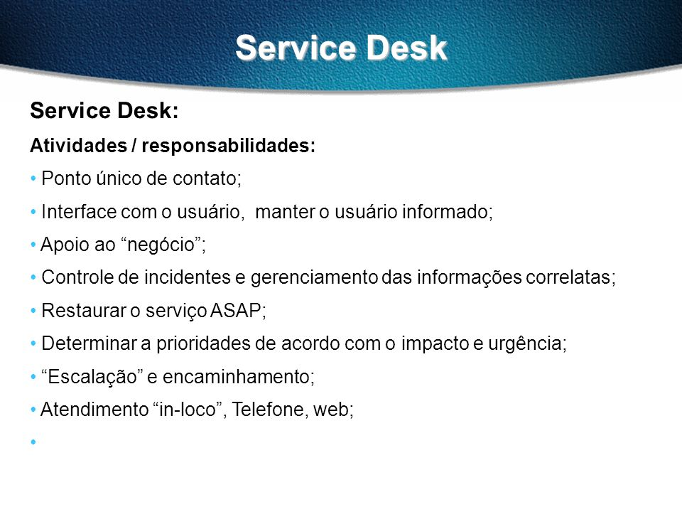 Service Desk Service Desk: Atividades / responsabilidades: