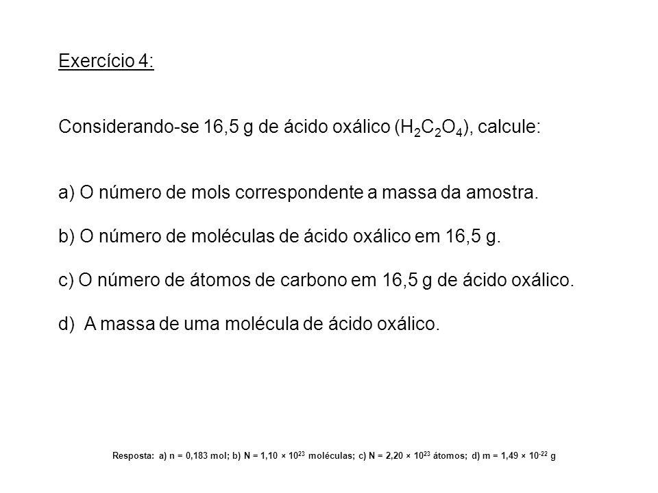 Considerando-se 16,5 g de ácido oxálico (H2C2O4), calcule: