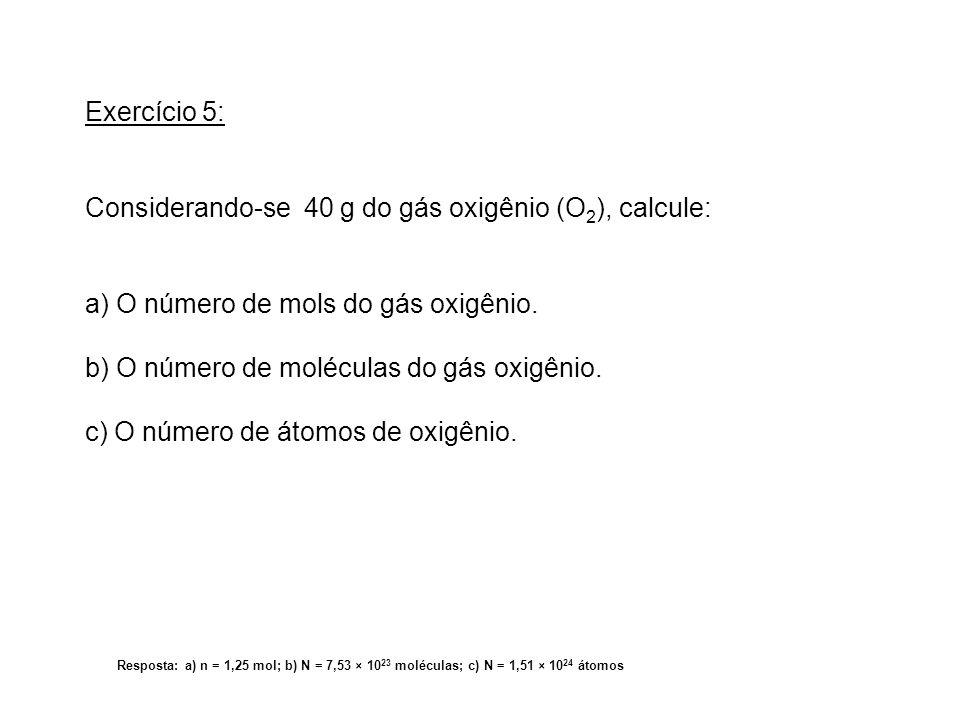 Considerando-se 40 g do gás oxigênio (O2), calcule: