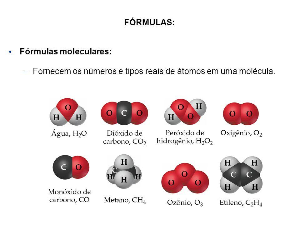 FÓRMULAS: Fórmulas moleculares: Fornecem os números e tipos reais de átomos em uma molécula.
