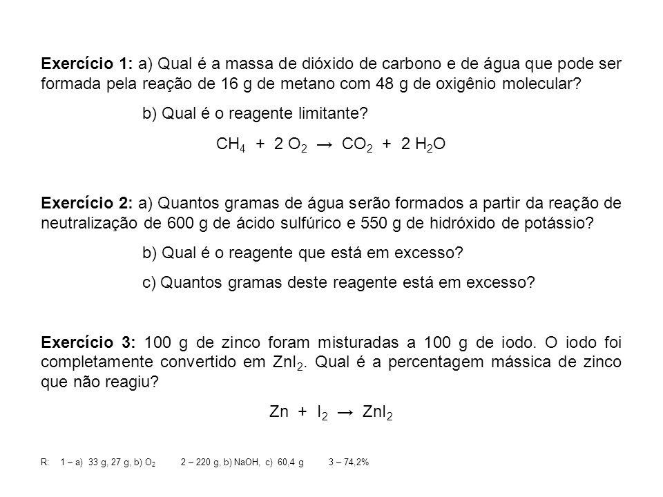 b) Qual é o reagente limitante CH4 + 2 O2 → CO2 + 2 H2O