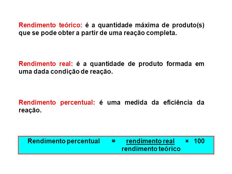 Rendimento percentual = rendimento real × 100