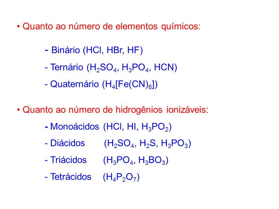 - Binário (HCl, HBr, HF) Quanto ao número de elementos químicos: