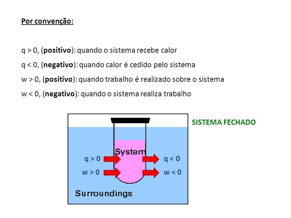 Por convenção: q > 0, (positivo): quando o sistema recebe calor. q < 0, (negativo): quando calor é cedido pelo sistema.
