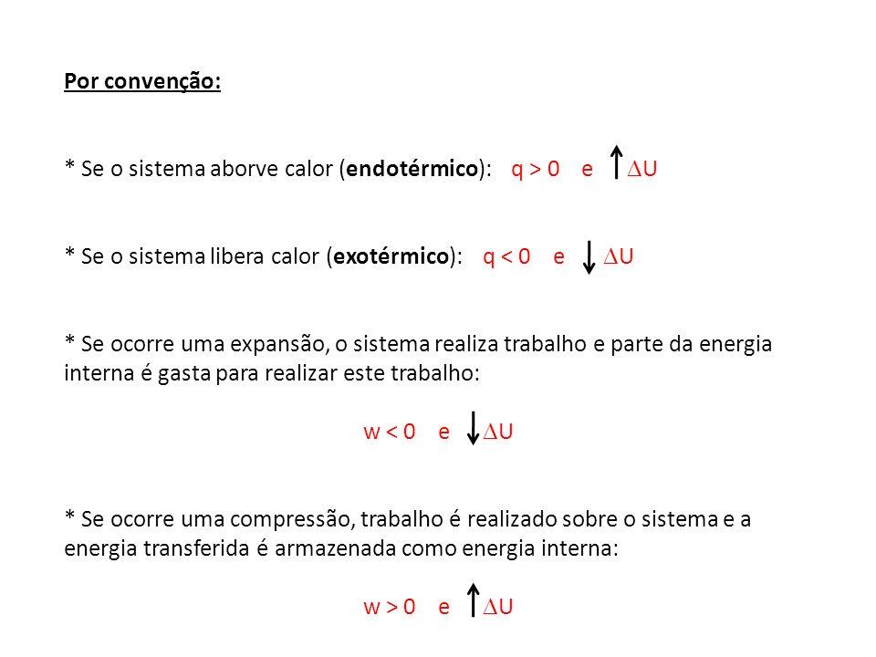 Por convenção: * Se o sistema aborve calor (endotérmico): q > 0 e U. * Se o sistema libera calor (exotérmico): q < 0 e U.