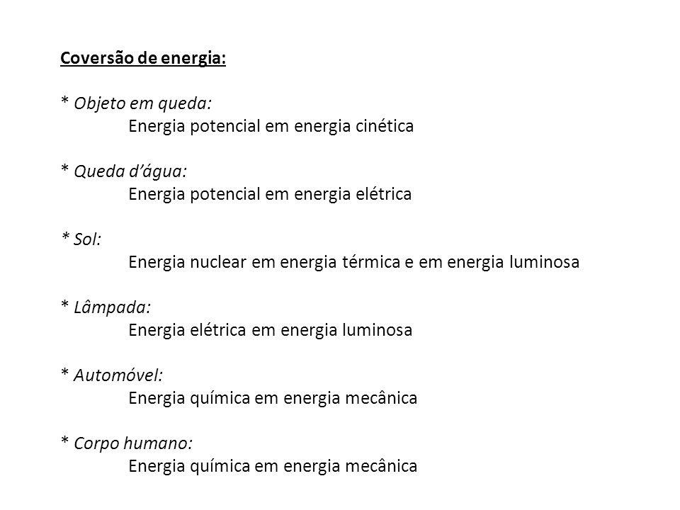 Coversão de energia: * Objeto em queda: Energia potencial em energia cinética. * Queda d'água: Energia potencial em energia elétrica.