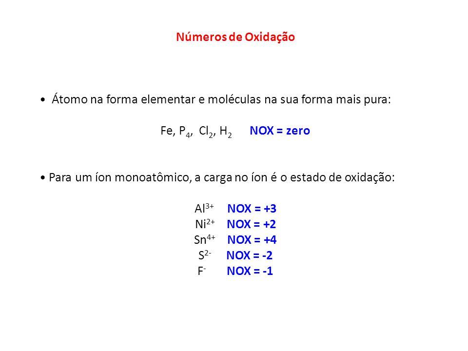 Números de Oxidação Átomo na forma elementar e moléculas na sua forma mais pura: Fe, P4, Cl2, H2 NOX = zero.