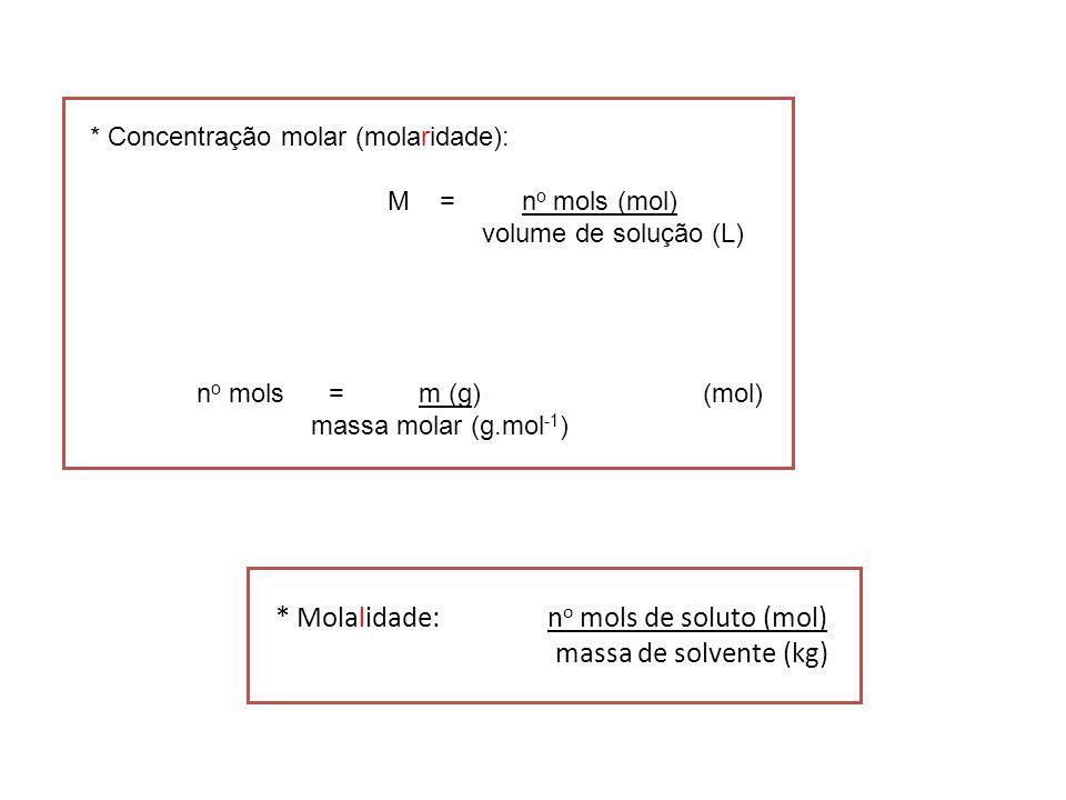 * Molalidade: no mols de soluto (mol) massa de solvente (kg)