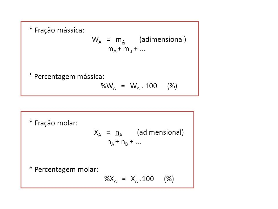 * Fração mássica: WA = mA (adimensional) mA + mB + ... * Percentagem mássica: %WA = WA . 100 (%)