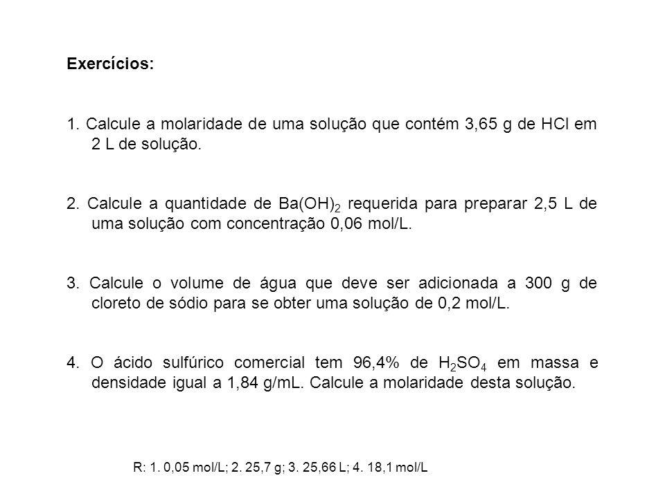 Exercícios: 1. Calcule a molaridade de uma solução que contém 3,65 g de HCl em 2 L de solução.