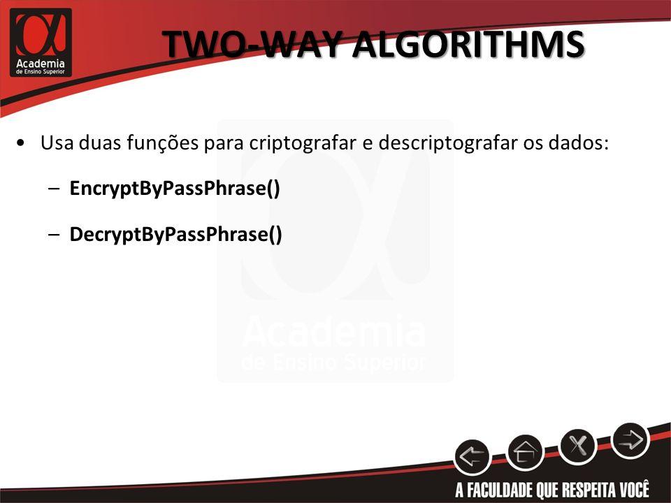 Two-way Algorithms Usa duas funções para criptografar e descriptografar os dados: EncryptByPassPhrase()