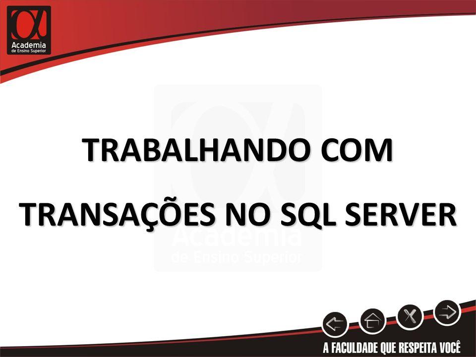TRABALHANDO COM TRANSAÇÕES NO SQL SERVER