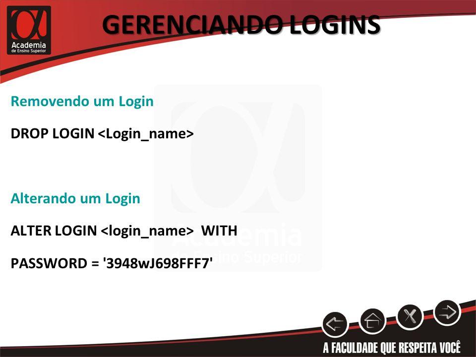 Gerenciando Logins Removendo um Login DROP LOGIN <Login_name>
