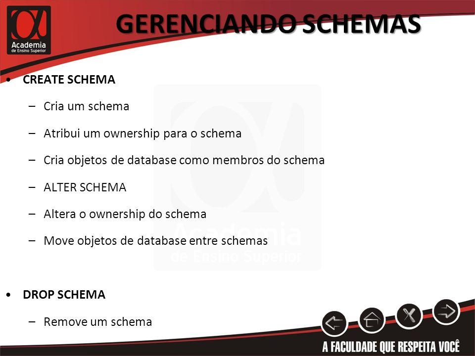 Gerenciando Schemas CREATE SCHEMA Cria um schema