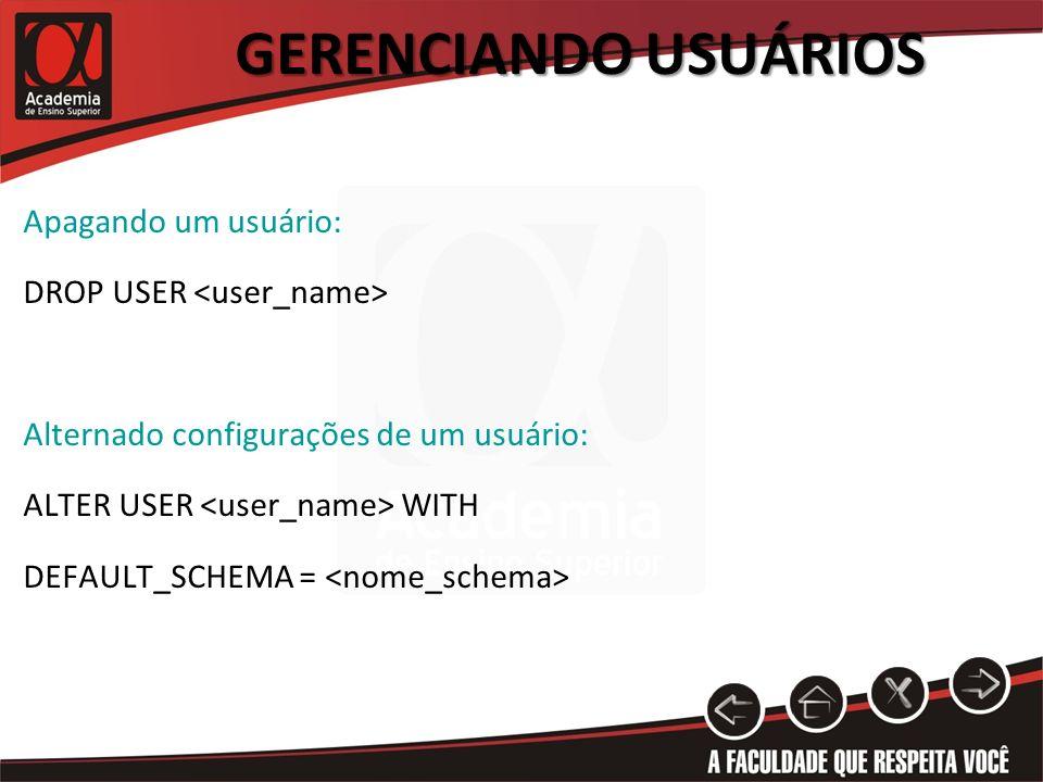 Gerenciando Usuários Apagando um usuário: DROP USER <user_name>