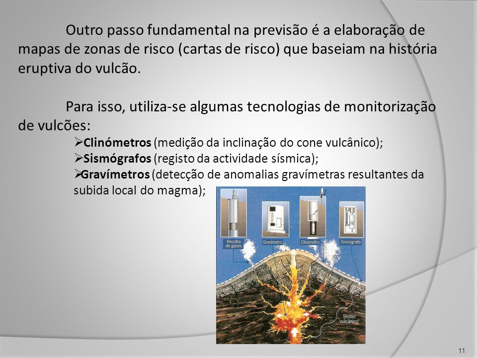 Para isso, utiliza-se algumas tecnologias de monitorização de vulcões: