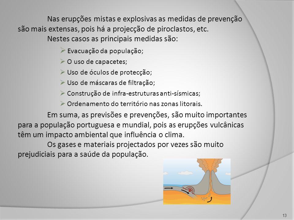 Nas erupções mistas e explosivas as medidas de prevenção são mais extensas, pois há a projecção de piroclastos, etc.